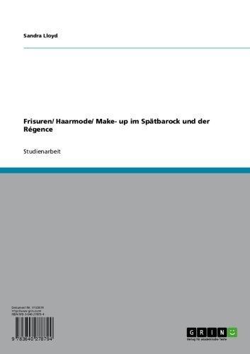 Frisuren/ Haarmode/ Make- up im Spätbarock und der Régence