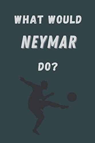 What would Neymar do?: Notebook/notepad/dairy/journal/perfect gift idea   80 lined pages   A5   6x9 inches.