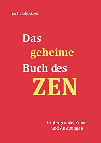 Das geheime Buch des ZEN: Hintergründe, Praxis und Anleitungen