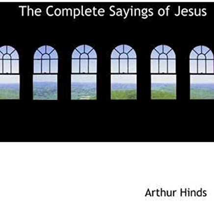 [(The Complete Sayings of Jesus)] [By (author) Arthur Hinds] published on (April, 2009)