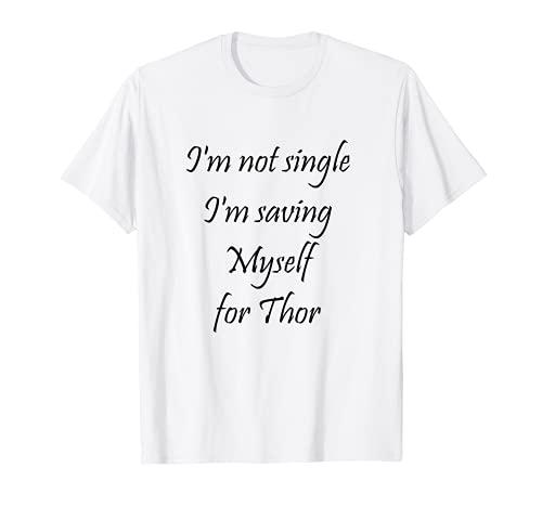 No soy soltero, me estoy salvando para Thor Camiseta