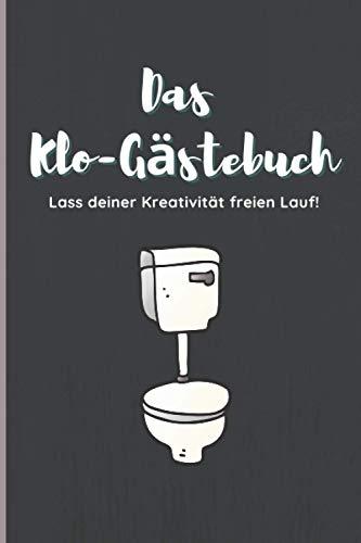 Das Klo-Gästebuch - Lass deiner Kreativität freien Lauf!: Klo/WC Gästebuch - Lustiges Geschenk für Paare oder Singles - Verschiedene Anlässe, wie Einzug, Umzug, Hochzeit usw.