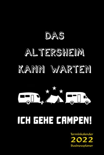 "Terminkalender 2022 Businessplaner Camping ""Das Altersheim kann warten. Ich gehe campen!"": Kalenderbuch, Terminplaner, Geschäftsplaner, Termin ... Firma - Camping Accessoire, Camping Utensil"