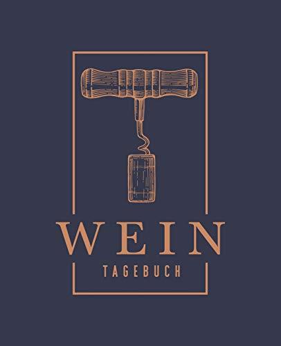 Wein Tagebuch: Verkostungsnotizen, Heft und Logbuch für Weinkenner