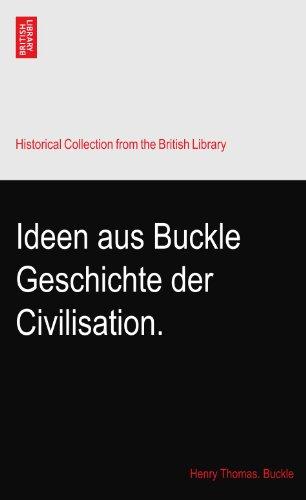Ideen aus Buckle Geschichte der Civilisation.