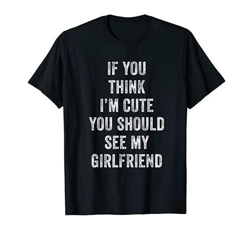 Si usted piensa que soy lindo usted debe ver a mi novia Camiseta