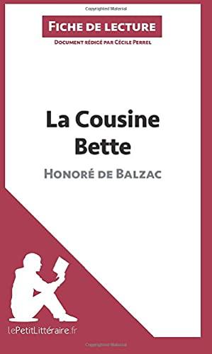 La Cousine Bette d'Honoré de Balzac (Fiche de lecture): Résumé complet et analyse détaillée de l'oeuvre