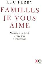 Familles, je vous aime : Politique et vie privée à l'âge de la mondialisation