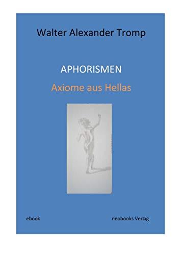 Aphorismen: Axiome aus Hellas (German Edition)