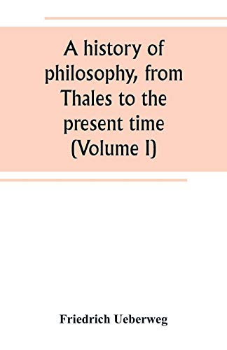 A history of philosophy, from Thales to the present time (Volume I)