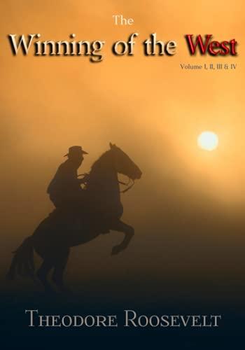 The Winning of the West: Volume I, II, III, & IV, Complete