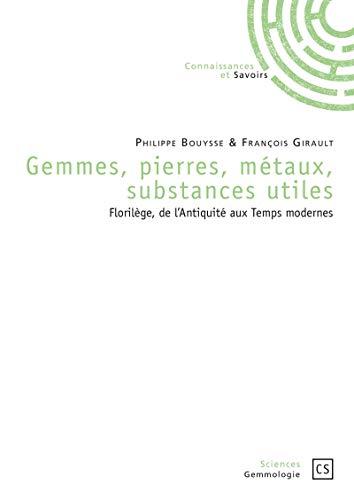 Gemmes, pierres, métaux, substances utiles: Florilège, de l'Antiquité aux Temps modernes (Sciences - Gemmologie) (French Edition)