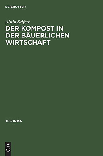 Der Kompost in der bäuerlichen Wirtschaft (Technika, 3, Band 3)