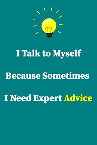 I Talk to Myself Because Sometimes I Need Expert Advice: Notebook - Back To School Composition Notebook For students