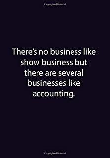There's No Business Like Show Business But There Are Several Businesses Like Accounting.: 6x9 inch College Ruled Lined Not...