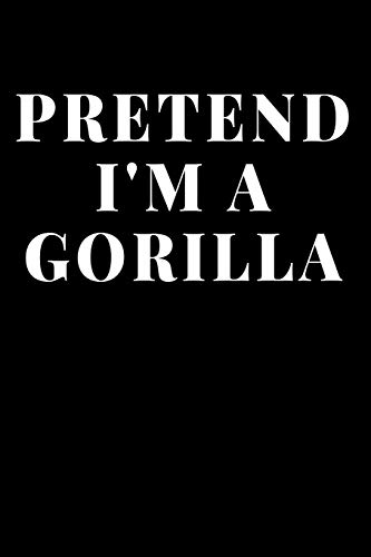 Pretend I'm A Gorilla: Lined Journal Notebook, Diary or Planner Paperback Size 6x9 Inches