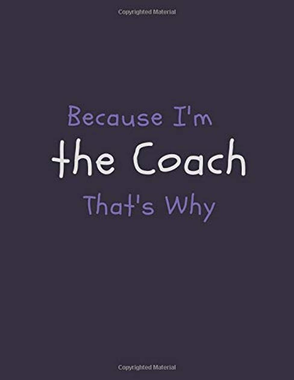 ディスカウントアーチスカルクBecause I'm the Coach That's Why: Blank unlined Funny Notebook, Sarcastic Humor, Joke Journal (110 pages 8.5 x 11)