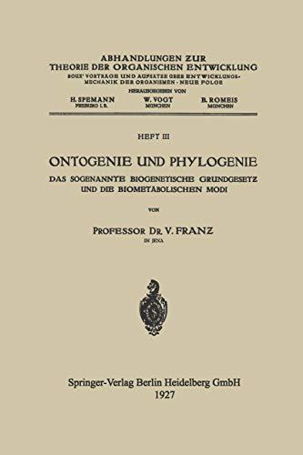 Ontogenie und Phylogenie: Das Sogenannte Biogenetische Grundgesetƶ und die Biometabolischen Modi (Abhandlungen zur Theorie der organischen Entwicklung)