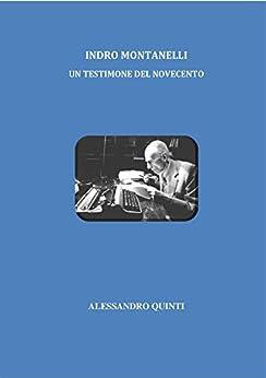 Indro Montanelli - Un testimone del Novecento (Italian Edition) by [Alessandro Quinti]
