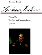 Andrew Jackson: The Course of American Empire, 1767-1821. Vol. 1