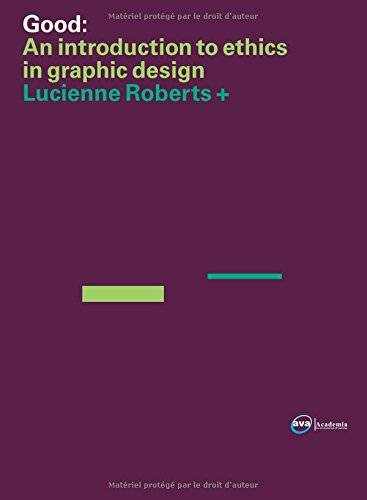 GOOD: an Introduction to Ethics in Graphic Design: Ethics of Graphic Design (Required Reading Range)
