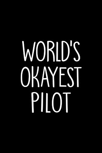 World's Okayest Pilot: Funny Pilot Blank Lined Journal & Notebook Gag Gift