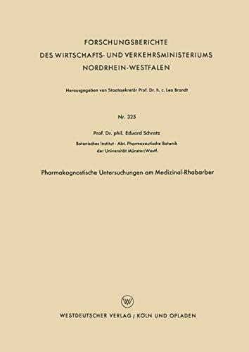 Pharmakognostische Untersuchungen am Medizinal-Rhabarber (Forschungsberichte des Wirtschafts- und Verkehrsministeriums Nordrhein-Westfalen) (German ... Nordrhein-Westfalen, 325, Band 325)