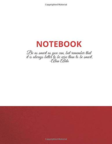 notebook : Be as smart as you can, but remember that it is always better to be wise than to be smart. -Alan Alda: red and white notebook : 122 pages ... for Journal, Doodling, Sketching and Notes