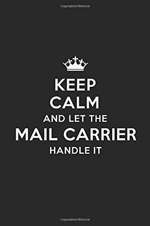 Keep Calm and Let the Mail Carrier Handle It: Blank Lined Mail Carrier Journal Notebook Diary as a Perfect Birthday,Appreciation day,Business, ... Gift for friends, coworkers and family.