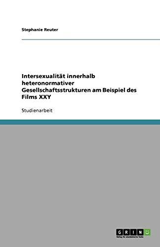 Intersexualität innerhalb heteronormativer Gesellschaftsstrukturen am Beispiel des Films XXY