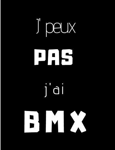 J'peux pas j'ai BMX: cahier A4 noir