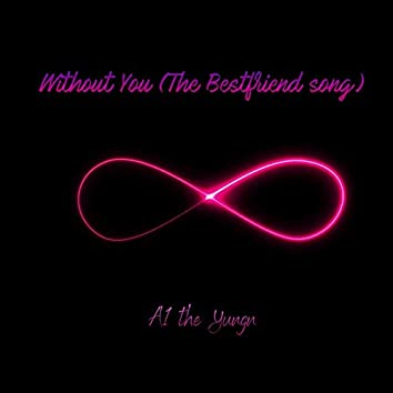 Without You (The Bestfriend Song)