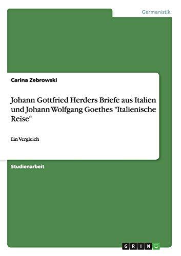 Johann Gottfried Herders Briefe aus Italien und Johann Wolfgang Goethes