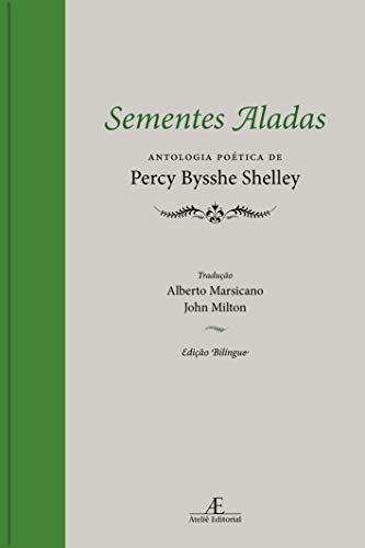 Sementes Aladas: Antologia Poética de Percy Bysshe Shelley