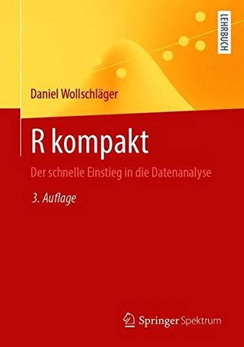 R kompakt: Der schnelle Einstieg in die Datenanalyse (German Edition)