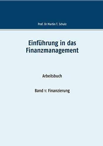 Einführung in das Finanzmanagement: Band 1: Finanzierung