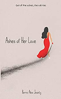 Ashes of Her Love by [Pierre Alex Jeanty, Jada Hawkins, Ivy Tran, Carla DuPont, Sarah Plamondon]
