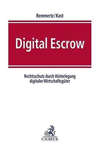 Digital Escrow: Rechtsschutz durch Hinterlegung digitaler Wirtschaftsgüter