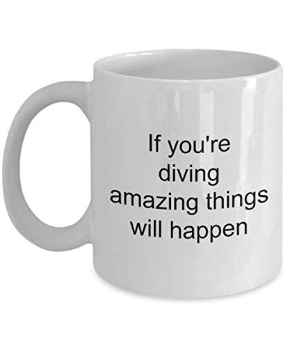 Dozili Taza de café de cerámica If Youve Diving Amazing Things Will Happen, 11 oz, color blanco