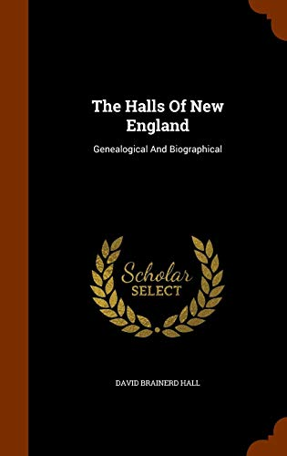 Compare Textbook Prices for The Halls Of New England: Genealogical And Biographical  ISBN 9781343982475 by Hall, David Brainerd