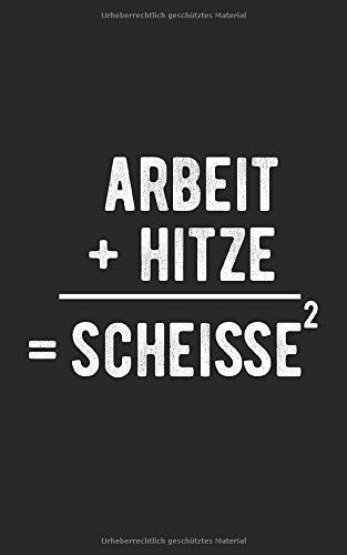 Arbeit + Hitze = Scheisse²: Notizbuch / Notizblock - 100 Seiten - kariert