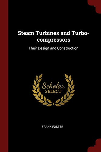 Steam Turbines and Turbo-Compressors: Their Design and Construction