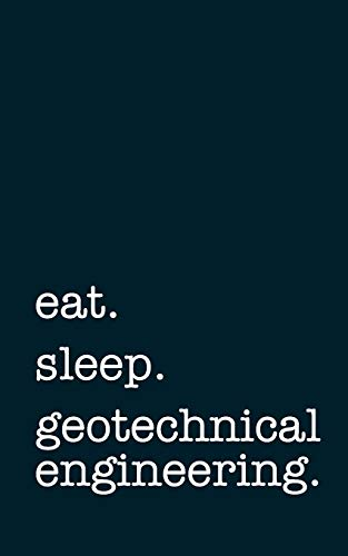 eat. sleep. geotechnical engineering. - Lined Notebook: Writing Journal