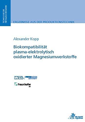 Biokompatibilität plasma-elektrolytisch oxidierter Magnesiumwerkstoffe: Technologie der Fertigungsverfahren (Ergebnisse aus der Produktionstechnik)