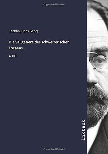 Die Säugetiere des schweizerischen Eocaens: 1. Teil