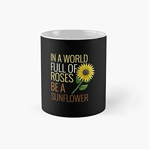 In A World Full Of Roses Be Sunflower Classic Mug - Ceramic Coffee White (11 Ounce) Tea Cup Gifts For Bestie, Mom And Dad, Lover, Lgbt