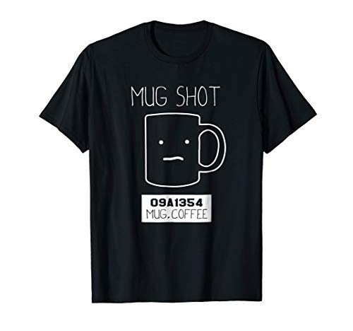 Coffee Drinker Gift Pun Tshirt Mug Shot