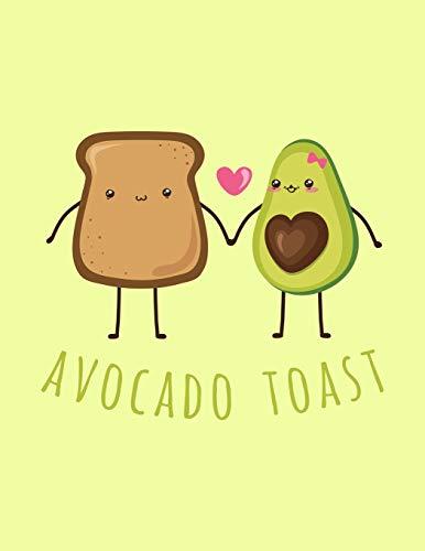 Avocado Toast: The Perfect Vegan Notebook For Every Avocado Lover (Pretty Avocado Journals, Band 3)