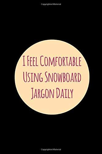I Feel Comfortable Using Snowboard Jargon Daily Holiday Student College Ruled Notebook: Blank Lined Journal