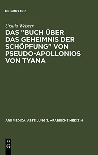 """Das """"Buch über das Geheimnis der Schöpfung"""" von Pseudo-Apollonios von Tyana (Ars Medica : Abteilung 3, Arabische Medizin, 2)"""